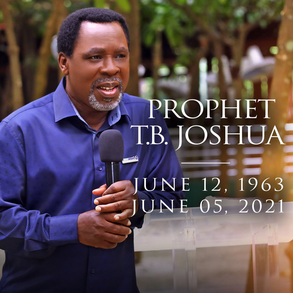 PROPHET TB JOSHUA – (JUNE 12th 1963 – JUNE 5th 2021)